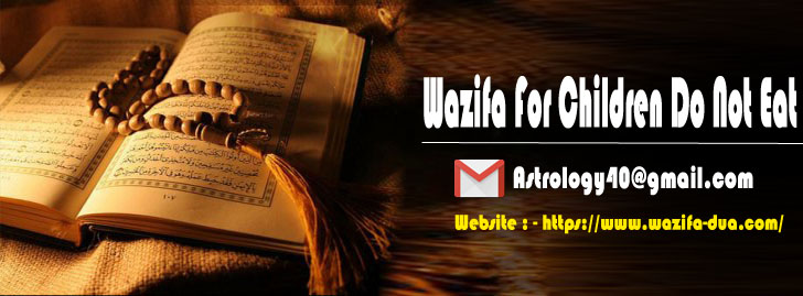 Wazifa for children do not eat